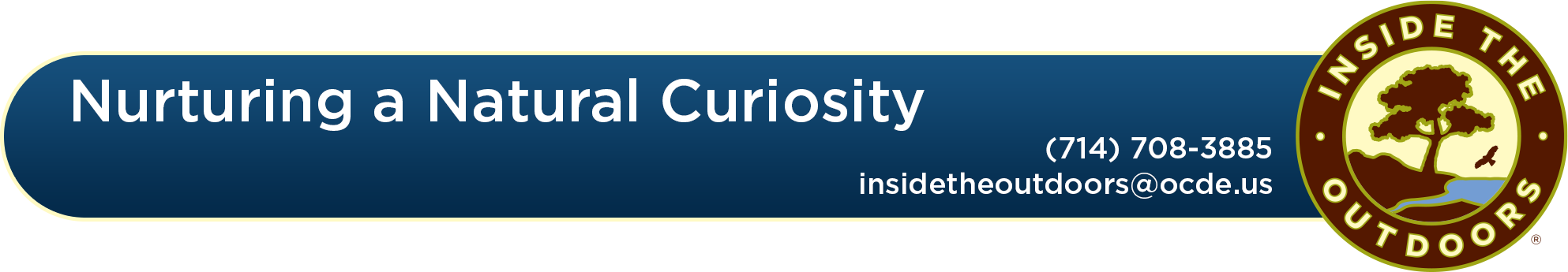 Nurturing a Natural Curiosity Inside the Outdoors logo with tree, bird, stream 714-708-3885 insidetheoutdoors@ocde.us